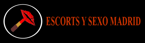 Escorts y Sexo Madrid